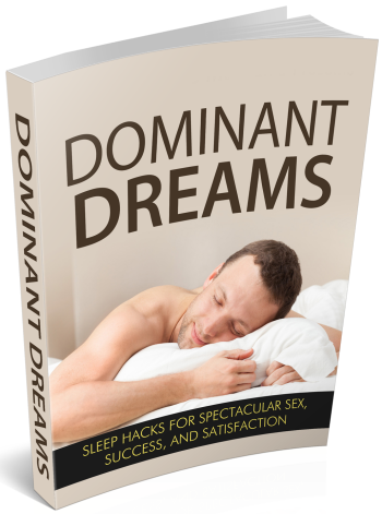 Dominant Dreams: Sleep Hacks for Spectacular Sex, Success, and Satisfaction