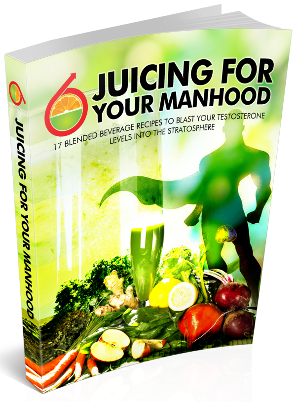 Juicing For your Manhood: 17 delicious juicing recipes to increase your testosterone