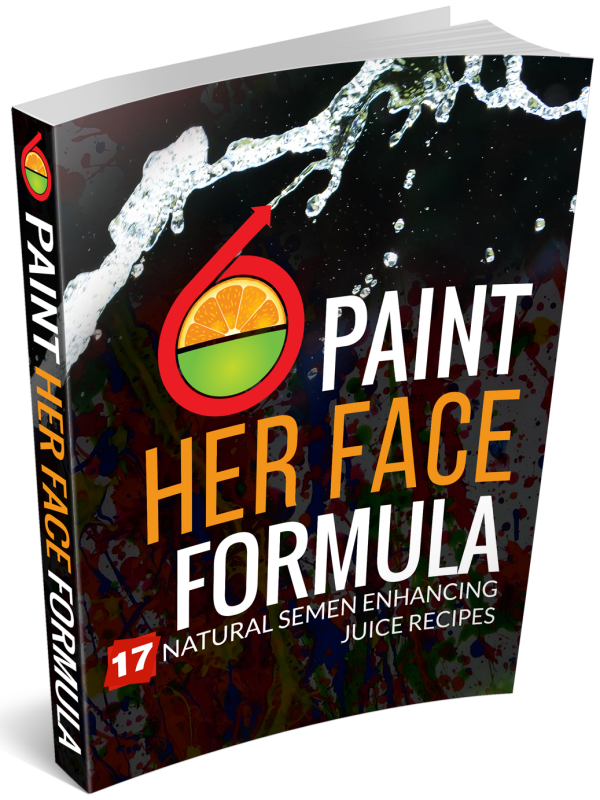 Paint Her Face Formula: 17 Natural Semen Enhancing Juice Recipes